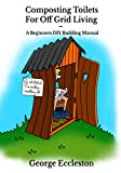 Composting Toilets For off Grid Living: A Beginners DIY Building Manual