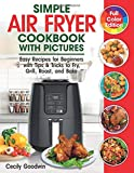 Simple Air Fryer Cookbook with Pictures: Easy Recipes for Beginners with Tips & Tricks to Fry,...