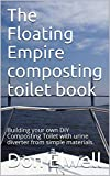 The Floating Empire composting toilet book: Building your own DIY Composting Toilet with urine...