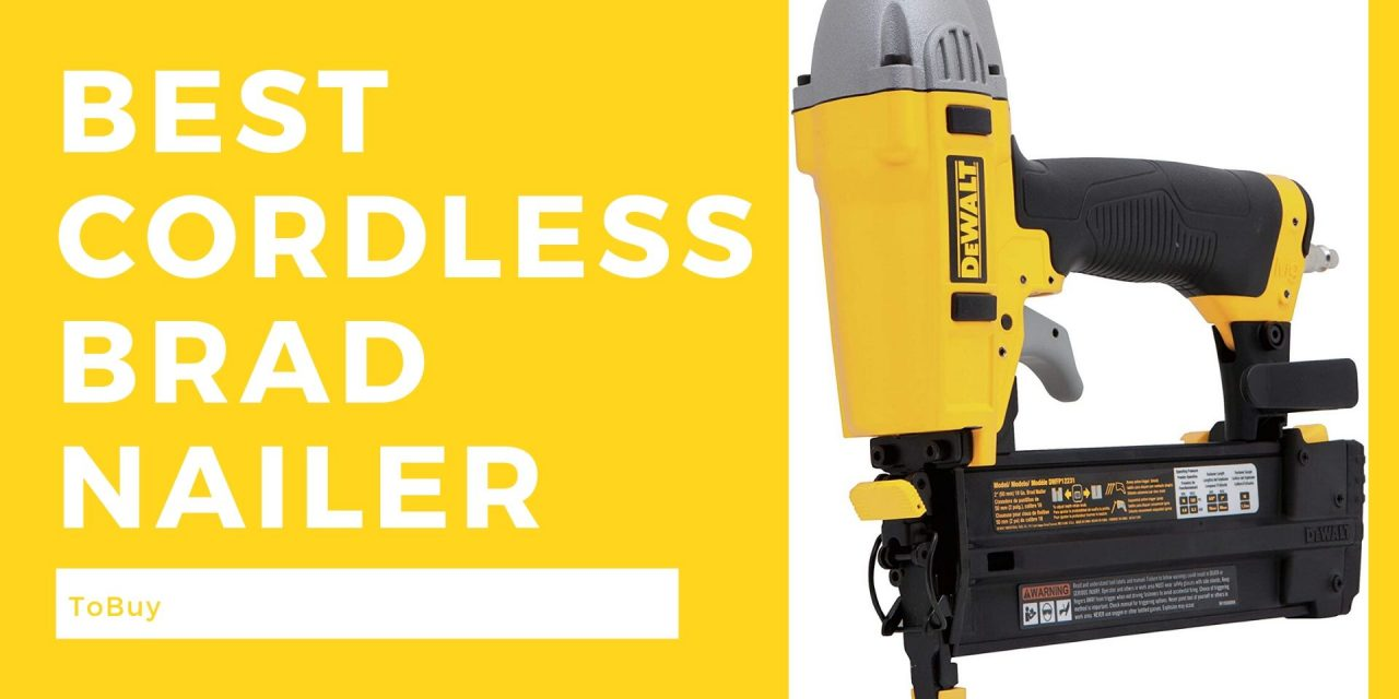 The Best Cordless Brad Nailer To Buy In March 2021