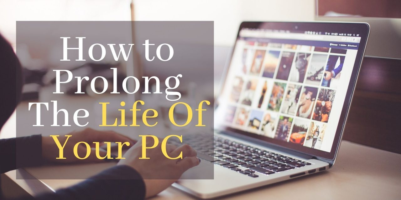 How to Prolong the Life of Your PC