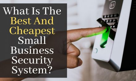 What Is The Best And Cheapest Small Business Security System?