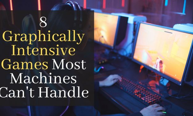 8 Graphically Intensive Games Most Machines Can't Handle