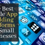 The Best Mobile App Building Platforms for Small Businesses