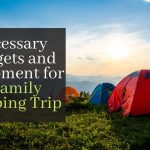 Necessary Gadgets and Equipment for a Family Camping Trip