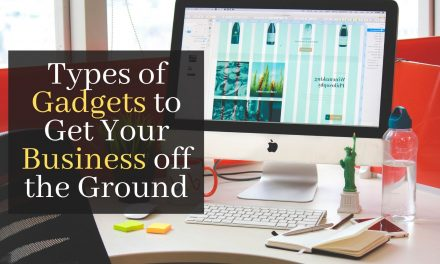 Types of Gadgets to Get Your Business off the Ground