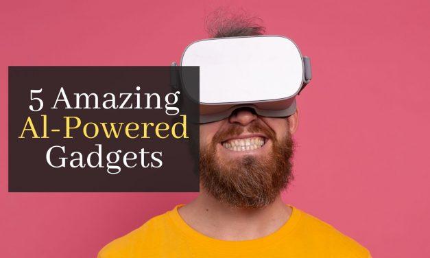 5 Amazing Al-Powered Gadgets