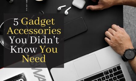 5 Gadget Accessories You Didn't Know You Need