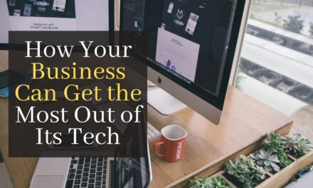 How Your Business Can Get the Most Out of Its Tech