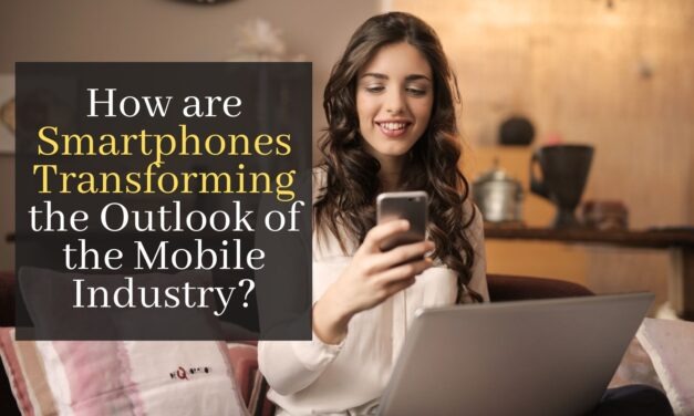 How are Smartphones Transforming the Outlook of the Mobile Industry?