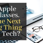 Apple Glasses. The Next Big Thing In Tech?