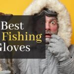 Fly Fishing Gloves. Discover The Top 3 Best Gloves For Fly Fishing