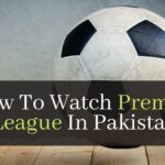 How To Watch Premier League In Pakistan. 7 Easy Ways To Enjoy English Premier League On Your Favorite Device