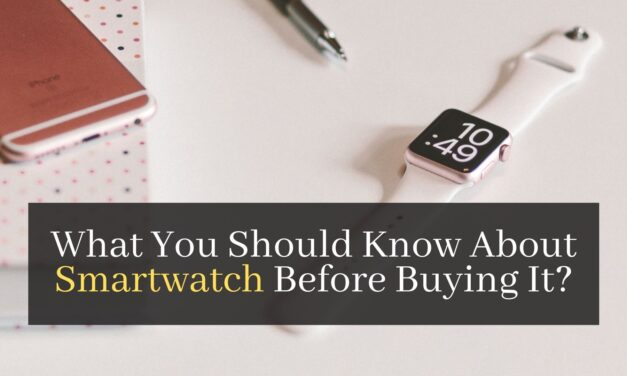 What You Should Know About Smartwatch Before Buying It?